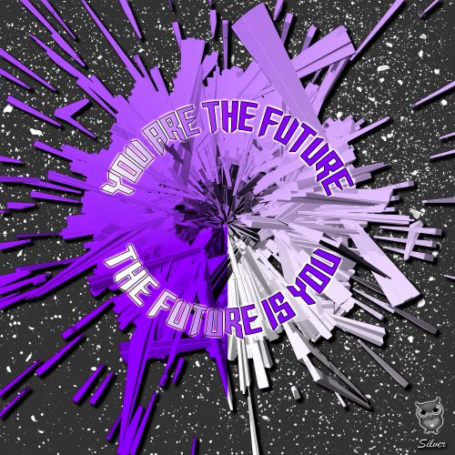 You Are The Future - The Future Is You